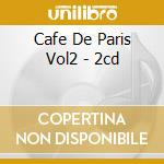 CAFE DE PARIS VOL2 - 2CD cd musicale di ARTISTI VARI