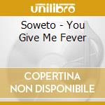 Soweto - You Give Me Fever cd musicale di SOWETO