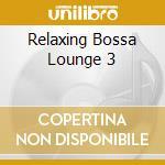 Relaxing Bossa Lounge 3 cd musicale di ARTISTI VARI