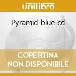 Pyramid blue cd cd musicale di Blue Pyramid