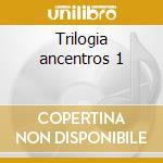 Trilogia ancentros 1 cd musicale di Sintesis