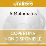 A MATAMAROS cd musicale di ECOS DEL TIVOLI