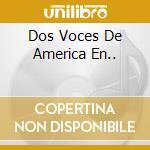 DOS VOCES DE AMERICA EN.. cd musicale di PUEBLA CARLOS