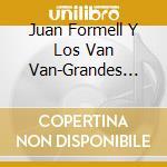 GRANDES EXITOS cd musicale di JUAN FORMELL Y LOS V