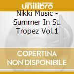 Nikki Music - Summer In St. Tropez Vol.1 cd musicale