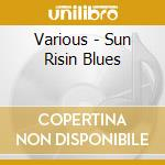 Sun risin blues cd musicale di Artisti Vari