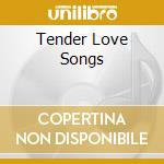TENDER LOVE SONGS cd musicale di ARTISTI VARI