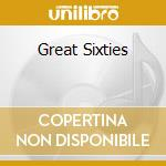 GREAT SIXTIES cd musicale di ARTISTI VARI