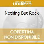 NOTHING BUT ROCK cd musicale di ARTISTI VARI