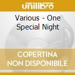 ONE SPECIAL NIGHT cd musicale di ARTISTI VARI