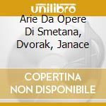 ARIE DA OPERE DI SMETANA, DVORAK, JANACE cd musicale