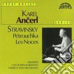 Stravinsky Igor - Petrouchka, Noces  - Ancerl Karel Dir  /czech Philharmonic Orchestra & Chorus cd musicale di Igor Stravinsky