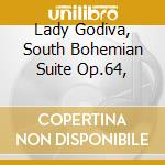 LADY GODIVA, SOUTH BOHEMIAN SUITE OP.64, cd musicale di NOVAK