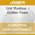 Golden years cd musicale di Moebius Unit