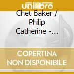 Chet Baker & Philip Catherine - There'll Never Be Another cd musicale di BAKER CHET & PHILIP