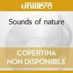 Sounds of nature cd musicale di Artisti Vari