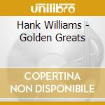 Golden greats cd musicale di Williams Hank