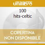100 hits-celtic cd musicale di Artisti Vari