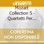 MOZART COLLECTION 5 - QUARTETTI PER ARCH cd musicale di Wolfgang Amadeus Mozart