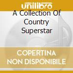 A COLLECTION OF COUNTRY SUPERSTAR cd musicale di AA.VV.