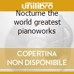 Nocturne the world greatest pianoworks cd musicale