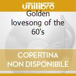 Golden lovesong of the 60's cd musicale