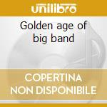 Golden age of big band cd musicale