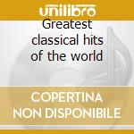 Greatest classical hits of the world cd musicale