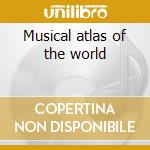 Musical atlas of the world cd musicale