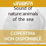 Sound of nature:animals of the sea cd musicale