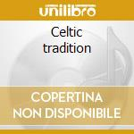 Celtic tradition cd musicale