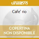 Cafe' rio cd musicale