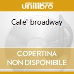 Cafe' broadway cd musicale