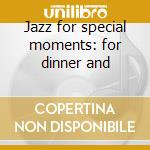 Jazz for special moments: for dinner and cd musicale di Double gold (2cd)