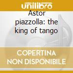 Astor piazzolla: the king of tango cd musicale di Double gold (2cd)