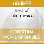 Best of latin-mexico cd musicale di Artisti Vari