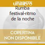 Rumba festival-ritmo de la noche cd musicale