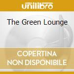 THE GREEN LOUNGE cd musicale di BEST OF LOUNGE