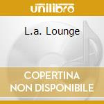 L.A. LOUNGE cd musicale di BEST OF LOUNGE