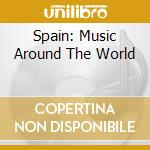 Various Artists - Spain: Music Around The World cd musicale