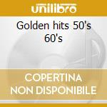 Golden hits 50's 60's cd musicale