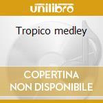 Tropico medley cd musicale