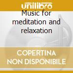Music for meditation and relaxation cd musicale