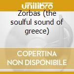 Zorbas (the soulful sound of greece) cd musicale
