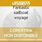 Fantastic sailboat voyage cd musicale