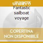 Fantastic sailboat voyage cd musicale