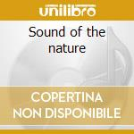 Sound of the nature cd musicale di Artisti Vari