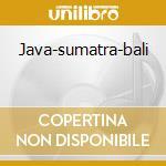 Java-sumatra-bali cd musicale
