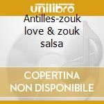 Antilles-zouk love & zouk salsa cd musicale