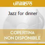 Jazz for dinner cd musicale